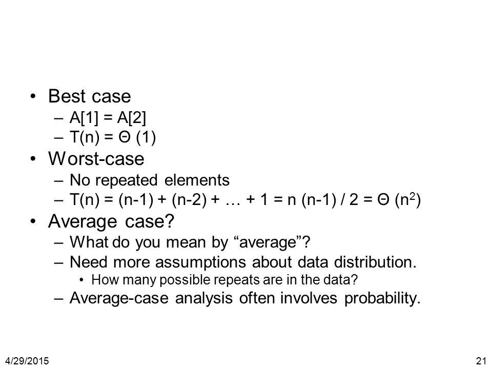Best case Worst-case Average case A[1] = A[2] T(n) = Θ (1)